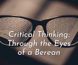 Critical Thinking: Through the Eyes of a Berean