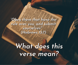 Obey them that have rule over you? Giving account for our use of Hebrews 13:7