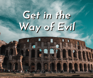 (VIDEO) Get in the Way of Evil – Val Yoder