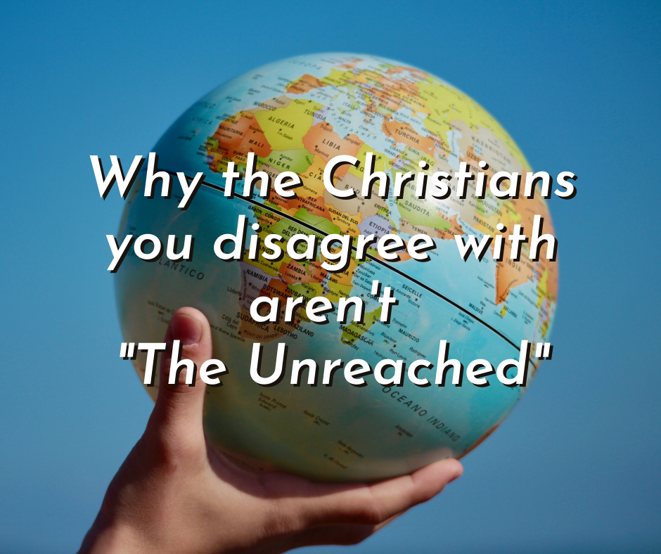 """Why the Christians you disagree with aren't """"The Unreached"""""""