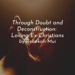 Through Doubt and Deconstruction: Loving the Ex-Christian
