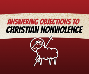 (VIDEO) Answering Objections to Christian Nonviolence