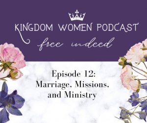 Kingdom Women Podcast:  Marriage, Missions and Ministry (feat. Dru and Lisl Lattin)