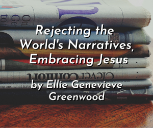 Rejecting the World's Narratives, Embracing Jesus