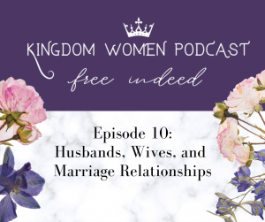 Kingdom Women Podcast: Marriage and the Value and Worth of Women