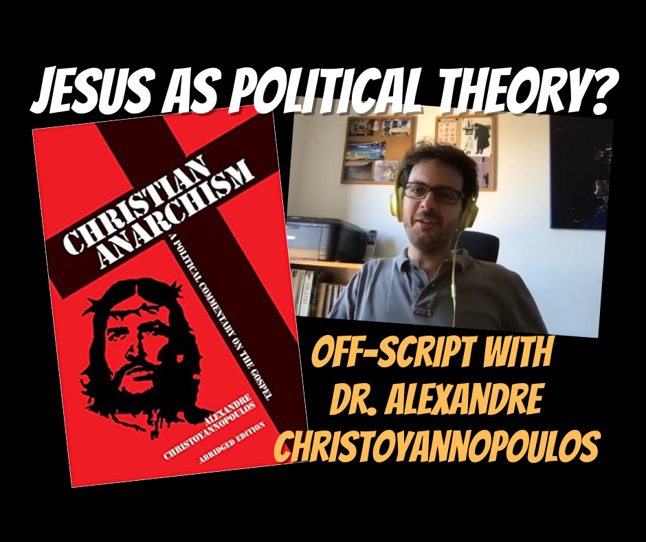 (Video) Christian Anarchism: Off-Script with Dr. Alexandre Christoyannopoulos