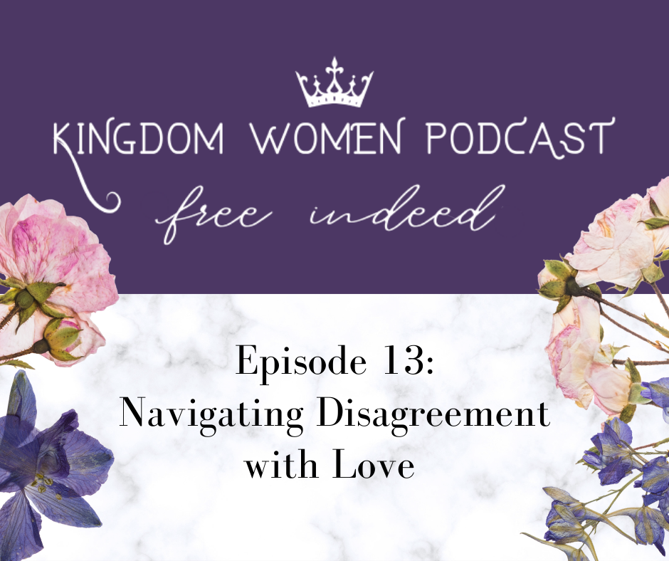Kingdom Women Podcast: Navigating Disagreement With Love