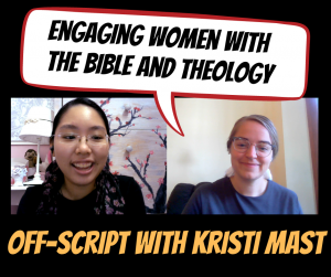 Engaging Women with the Bible and Theology: Off-Script with Kristi Mast