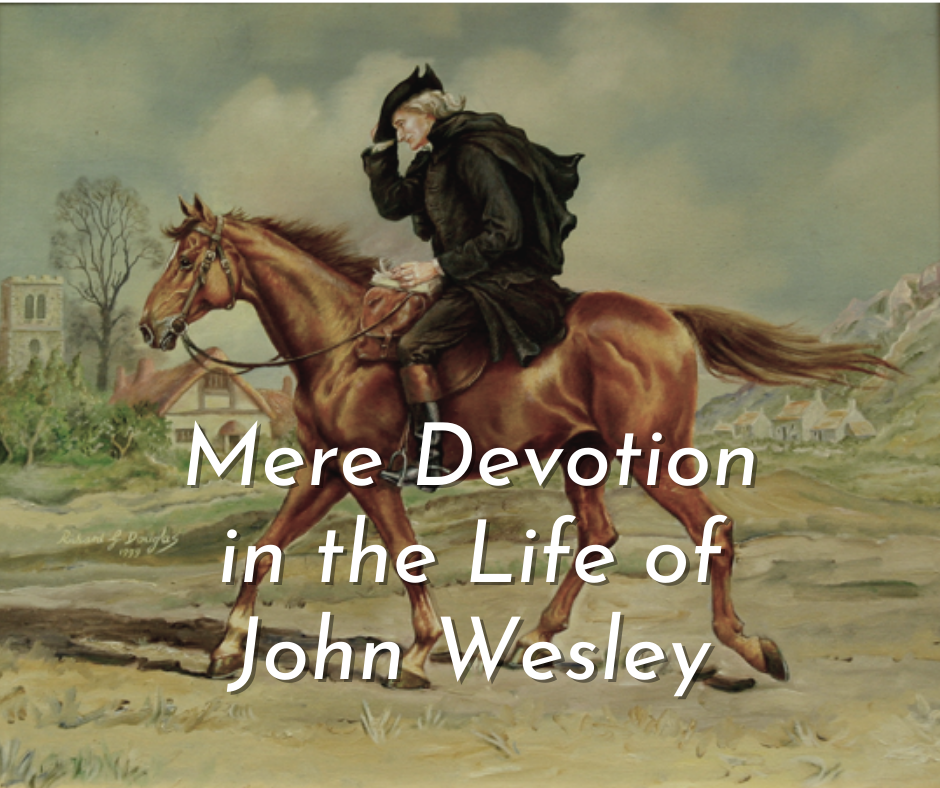 Mere Devotion in the Life of John Wesley