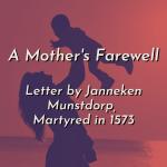A Mother's Farewell: Letter by Janneken Muntsdorp, Martyred in 1573